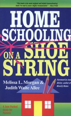Homeschooling on a Shoestring: A Jam-packed Guide Judith Waite Allee and Jonni McCoy