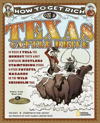 How to Get Rich on a Texas Cattle Drive: In Which I Tell the Honest Truth About Rampaging Rustlers, Stampeding Steers and Other Fateful Hazards on the Wild Chisolm Trail Tod Olson, Scott Allred and Gregory Proch