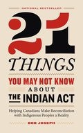 Cover image for 21 Things You May Not Know About the Indian Act