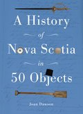 Cover image for History of Nova Scotia in 50 Objects