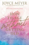 Cover image for How to Age Without Getting Old