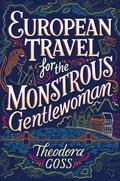 Cover image for European Travel for the Monstrous Gentlewoman