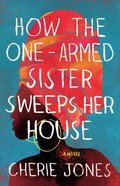 Cover image for How the One-Armed Sister Sweeps Her House