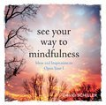 Cover image for See Your Way to Mindfulness