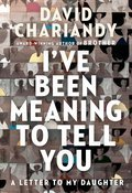 Cover image for I've Been Meaning to Tell You