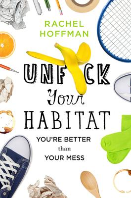 Unf*ck Your Habitat: You're Better Than Your Mess Rachel Hoffman 9781250102959 St. Martin's Press | Hardcover Release date Jan 3, 2017 | $22.99 CA list price
