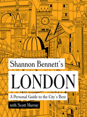 Shannon Bennett's London: A Personal Guide to the City's Best 9781743791745