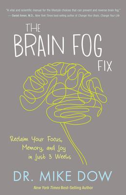 The Brain Fog Fix: Reclaim Your Focus, Memory, and Joy in Just 3 Weeks Mike Dow 9781401946487 Hay House | Paperback Published Dec 13, 2016 | $15.99 CA list price